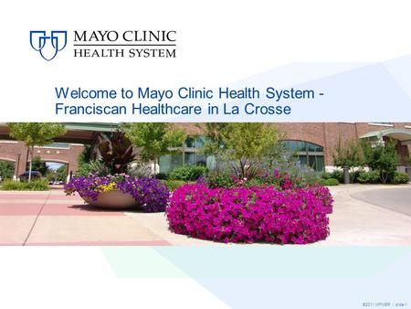 ©2011 MFMER | slide-1 Welcome to Mayo Clinic Health System - Franciscan Healthcare in La Crosse.