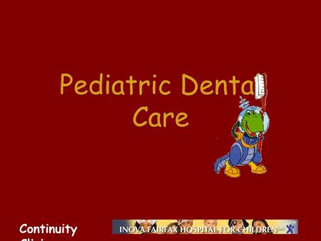 Continuity Clinic Pediatric Dental Care. Continuity Clinic Objectives Know the general pattern of tooth eruption Understand the pathophysiology of the.