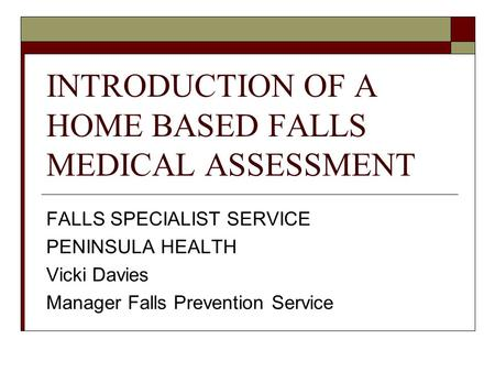 INTRODUCTION OF A HOME BASED FALLS MEDICAL ASSESSMENT