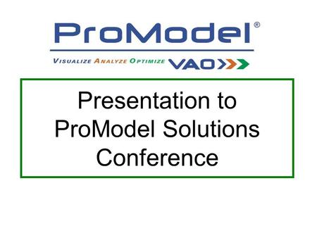 Presentation to ProModel Solutions Conference. INTRODUCING.