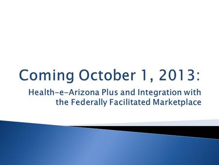 Health-e-Arizona Plus and Integration with the Federally Facilitated Marketplace.