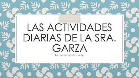 LAS ACTIVIDADES DIARIAS DE LA SRA. GARZA For demonstration only.