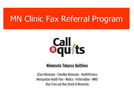 MN Clinic Fax Referral Program. What is it? The MN Clinic Fax Referral Program allows you to easily refer any of your patients to appropriate tobacco.