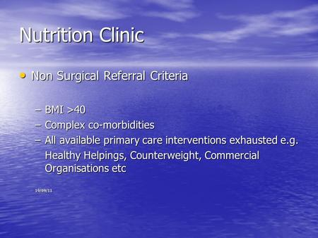 Nutrition Clinic Non Surgical Referral Criteria Non Surgical Referral Criteria –BMI >40 –Complex co-morbidities –All available primary care interventions.