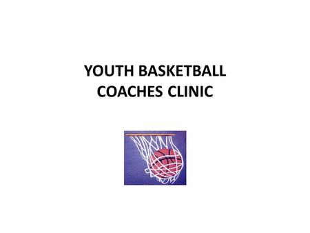 YOUTH BASKETBALL COACHES CLINIC. Goals What do you want your players to get out of this season? Have Fun Promote the game (Positive Memories) Be part.