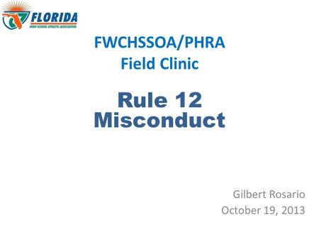 FWCHSSOA/PHRA Field Clinic Rule 12 Misconduct Gilbert Rosario October 19, 2013.
