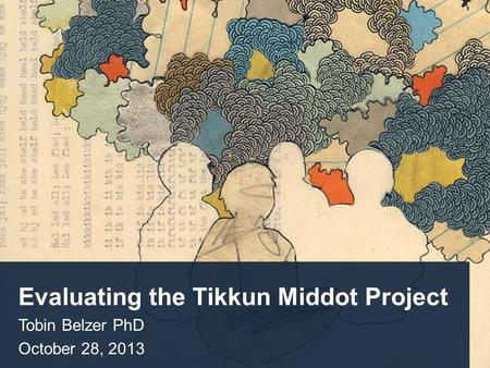 Evaluating the Tikkun Middot Project Tobin Belzer PhD October 28, 2013.