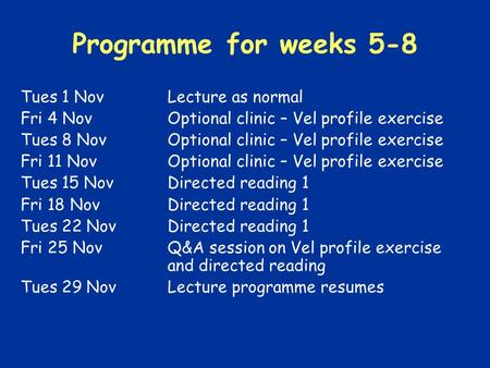 Programme for weeks 5-8 Tues 1 NovLecture as normal Fri 4 NovOptional clinic – Vel profile exercise Tues 8 NovOptional clinic – Vel profile exercise Fri.