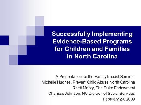 Successfully Implementing Evidence-Based Programs for Children and Families in North Carolina A Presentation for the Family Impact Seminar Michelle Hughes,