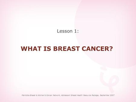 WHAT IS BREAST CANCER? Lesson 1: