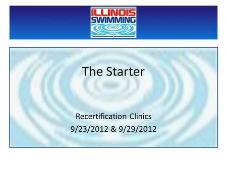 The Starter Recertification Clinics 9/23/2012 & 9/29/2012.