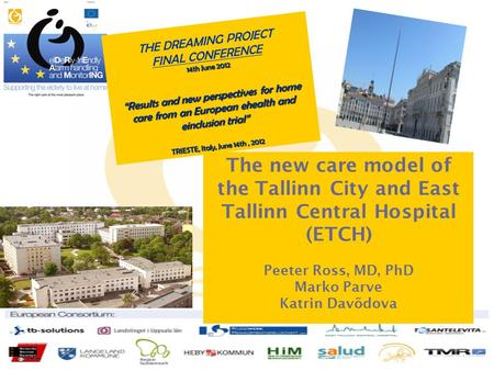 THE DREAMING PROJECT FINAL CONFERENCE 14th June 2012 Results and new perspectives for home care from an European ehealth and einclusion trial TRIESTE,