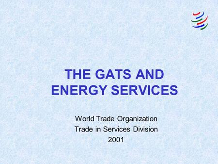 THE GATS AND ENERGY SERVICES World Trade Organization Trade in Services Division 2001.