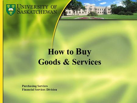 How to Buy Goods & Services Purchasing Services Financial Services Division.