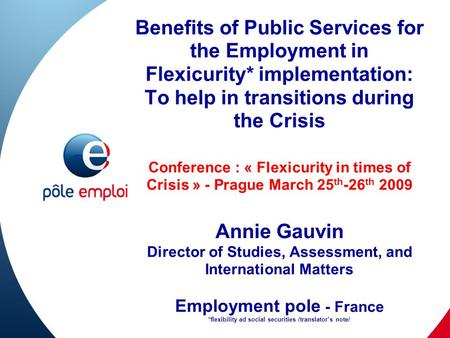 Benefits of Public Services for the Employment in Flexicurity* implementation: To help in transitions during the Crisis Conference : « Flexicurity in times.
