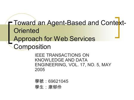 Toward an Agent-Based and Context- Oriented Approach for Web Services Composition IEEE TRANSACTIONS ON KNOWLEDGE AND DATA ENGINEERING, VOL. 17, NO. 5,