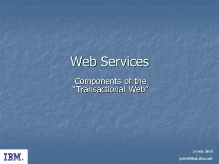 Web Services Components of the Transactional Web James Snell