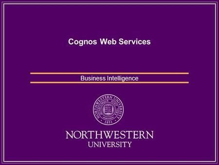 Cognos Web Services Business Intelligence. SOA SOA (Service Oriented Architecture) The SOA approach involves seven key principles: -- Coarse -grained.