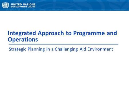 Integrated Approach to Programme and Operations Strategic Planning in a Challenging Aid Environment.