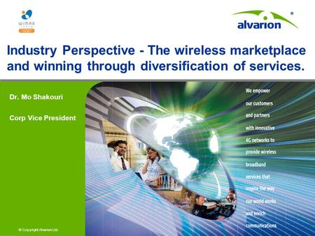 © Copyright Alvarion Ltd. Industry Perspective - The wireless marketplace and winning through diversification of services. Dr. Mo Shakouri Corp Vice President.