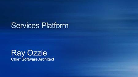 Ray Ozzie Chief Software Architect. Applications and Solutions Cloud Infrastructure Services Live Platform Services Global Foundation Services Services.