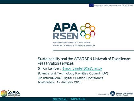 Co-funded by the European Union under FP7-ICT-2009-6 Co-ordinated by aparsen.eu #APARSEN Sustainability and the APARSEN Network of Excellence: Preservation.