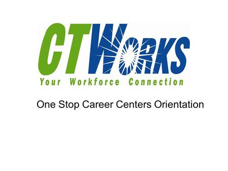 One Stop Career Centers Orientation. Core Employment Services No cost services and resources available to all job seekers Career Workshops Certified Professional.