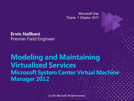 Modeling and Maintaining Virtualized Services Microsoft System Center Virtual Machine Manager 2012 (c) 2011 Microsoft. All rights reserved.
