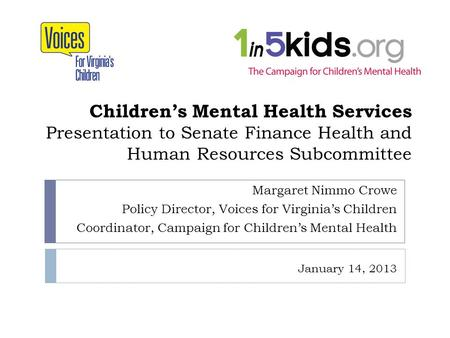 Childrens Mental Health Services Presentation to Senate Finance Health and Human Resources Subcommittee Margaret Nimmo Crowe Policy Director, Voices for.