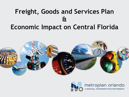Freight, Goods and Services Plan & Economic Impact on Central Florida.