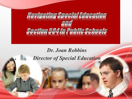 Dr. Joan Robbins Director of Special Education. IDEA v. Section 504 Similar vocabulary Can be confusing Some children have needs but do not have a disability.