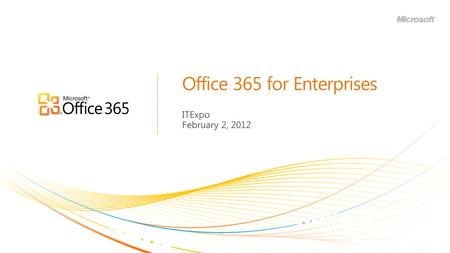 Office 365 for Enterprises ITExpo February 2, 2012.