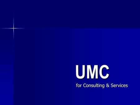 UMC for Consulting & Services. UMC UMC for Consulting & Services UMC Profile UMC Profile UMC Range of Consulting Services UMC Range of Consulting Services.