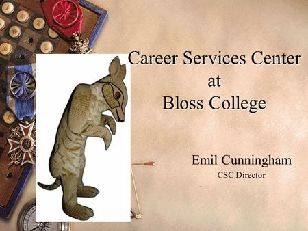 Career Services Center at Bloss College Emil Cunningham CSC Director.