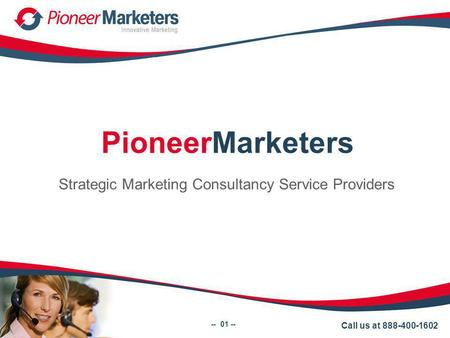 PioneerMarketers Strategic Marketing Consultancy Service Providers -- 01 -- Call us at 888-400-1602.