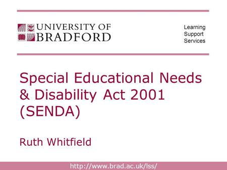 Learning Support Services Special Educational Needs & Disability Act 2001 (SENDA) Ruth Whitfield.