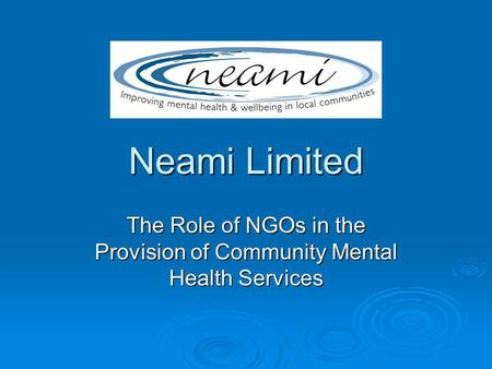 Neami Limited The Role of NGOs in the Provision of Community Mental Health Services.
