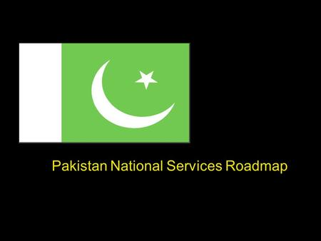 Pakistan National Services Roadmap. Strategies for increasing Services Exports ~ August, 2007.