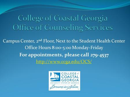 Campus Center, 2 nd Floor, Next to the Student Health Center Office Hours 8:00-5:00 Monday-Friday For appointments, please call 279-4537
