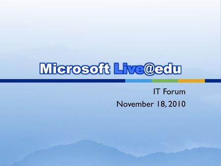 IT Forum November 18, 2010. Background Benefits & Timeline Microsoft Demo Q & A.