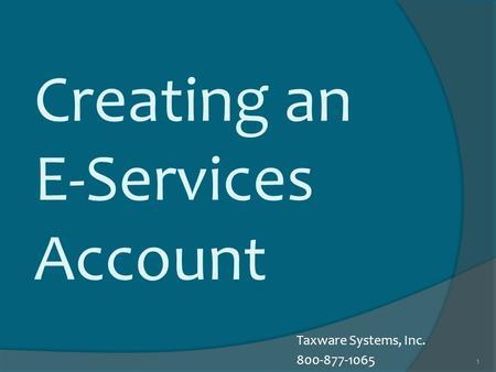 1 Creating an E-Services Account Taxware Systems, Inc. 800-877-1065.