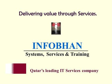 Delivering value through Services. INFOBHAN Systems, Services & Training Qatars leading IT Services company.