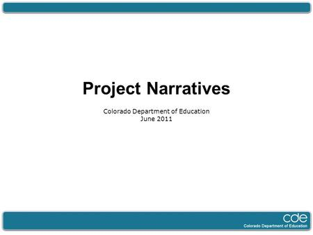 Project Narratives Colorado Department of Education June 2011.