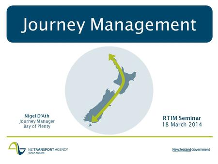 Journey Management Nigel DAth Journey Manager Bay of Plenty RTIM Seminar 18 March 2014.