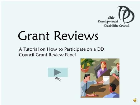 Grant Reviews A Tutorial on How to Participate on a DD Council Grant Review Panel Play.