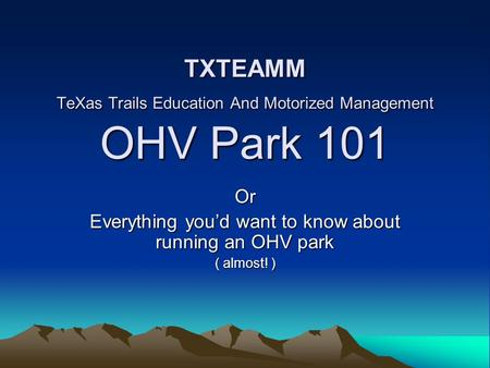 TXTEAMM TeXas Trails Education And Motorized Management OHV Park 101 Or Everything youd want to know about running an OHV park ( almost! )