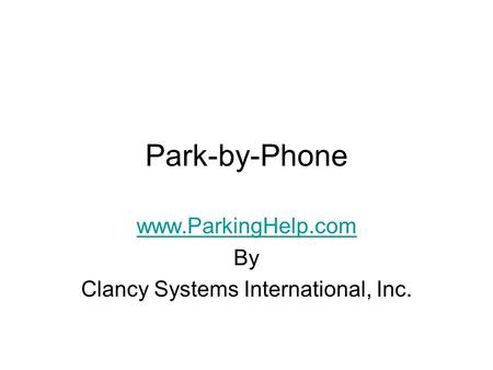 Park-by-Phone www.ParkingHelp.com By Clancy Systems International, Inc.
