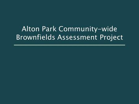 Alton Park Community-wide Brownfields Assessment Project.