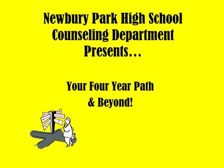 Newbury Park High School Counseling Department Presents… Your Four Year Path & Beyond!
