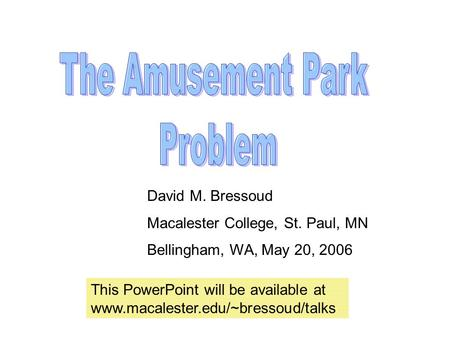 David M. Bressoud Macalester College, St. Paul, MN Bellingham, WA, May 20, 2006 This PowerPoint will be available at www.macalester.edu/~bressoud/talks.